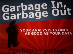 garbage in garbage out, your analysis is only as good as your data